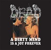 Dead - A Dirty Mind Is A Joy Forever