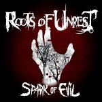 Roots Of Unrest – Spark Of Evil