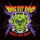 Dog eat Dog – Brand New Breed