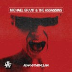 Michael Grant & The Assassins – Always The Villian
